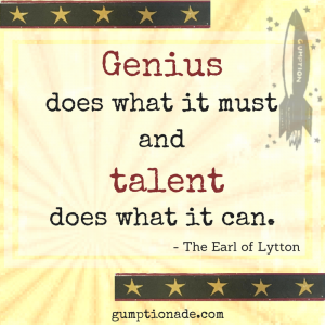 Genius does what it must and talent does what it can.
