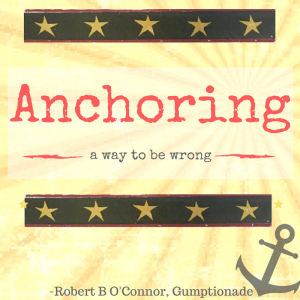 Anchoring, a way to be wrong