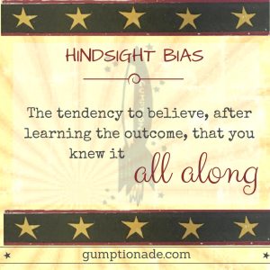 Hindsight Bias - The tendency to believe, after learning the outcome, that you knew it all along