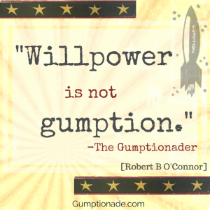 Willpower is not gumption.